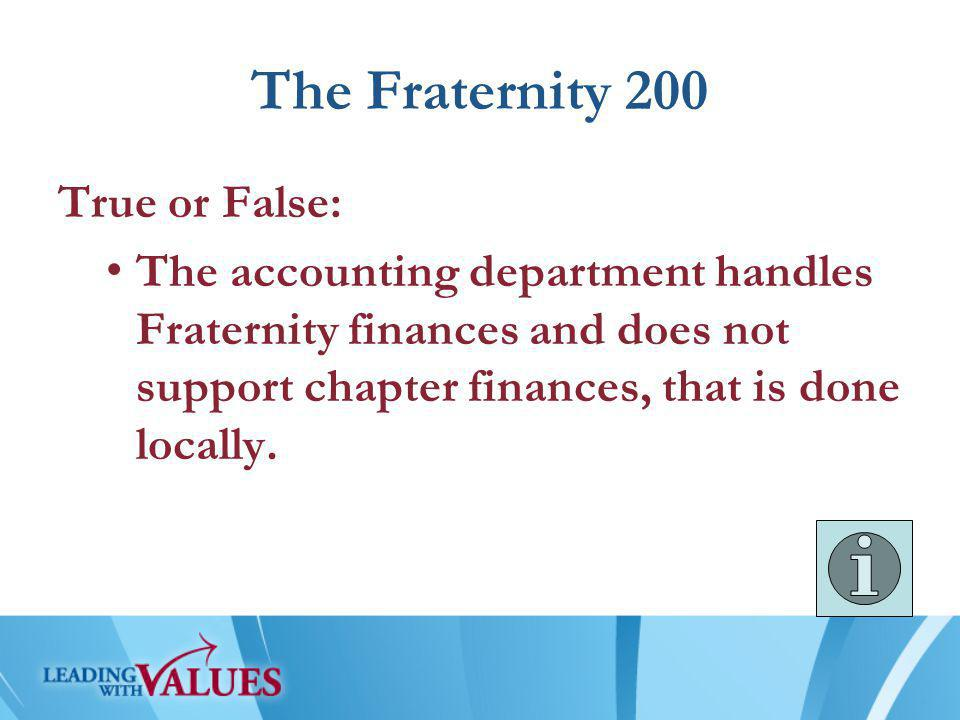 The Fraternity 200 True or False: The accounting department handles Fraternity finances and does not support chapter finances, that is done locally.