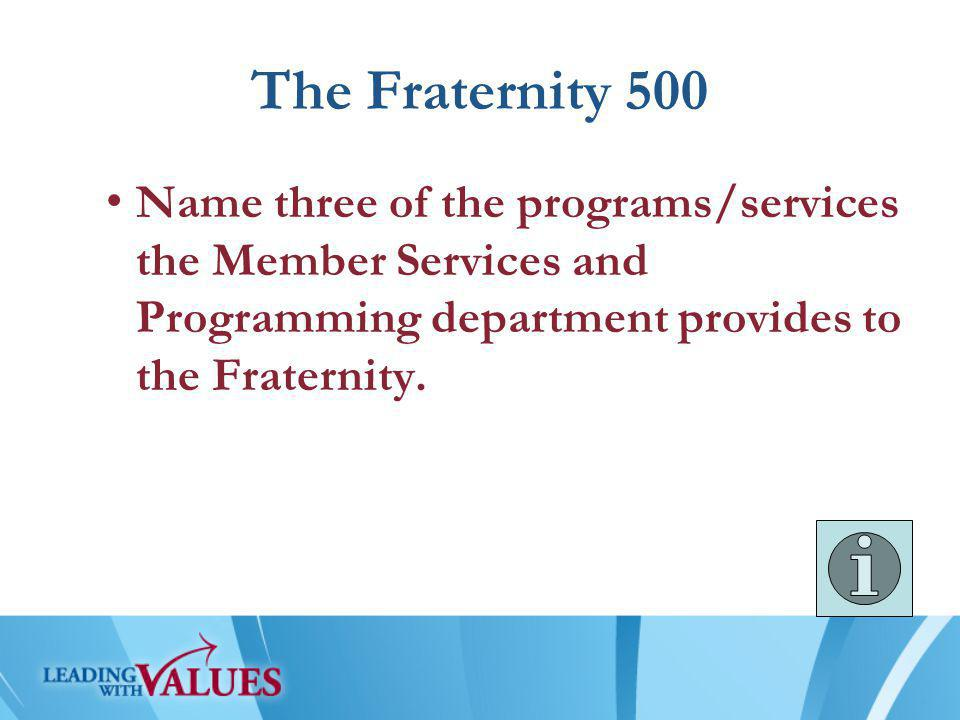 The Fraternity 500 Name three of the programs/services the Member Services and Programming department provides to the Fraternity.