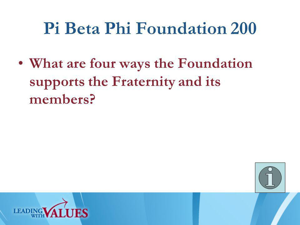Pi Beta Phi Foundation 200 What are four ways the Foundation supports the Fraternity and its members?