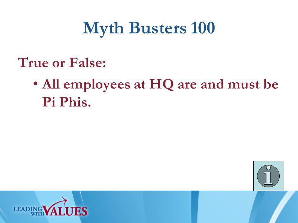 Myth Busters 100 True or False: All employees at HQ are and must be Pi Phis.