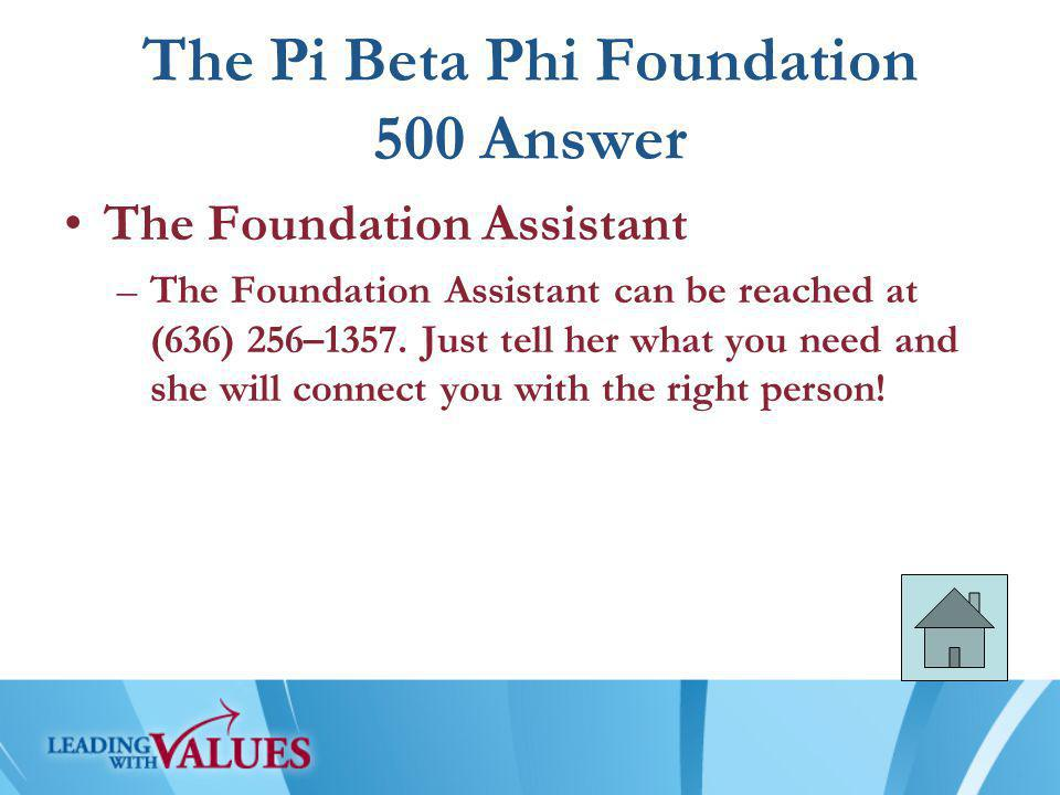 The Pi Beta Phi Foundation 500 Answer The Foundation Assistant –The Foundation Assistant can be reached at (636) 256–1357.