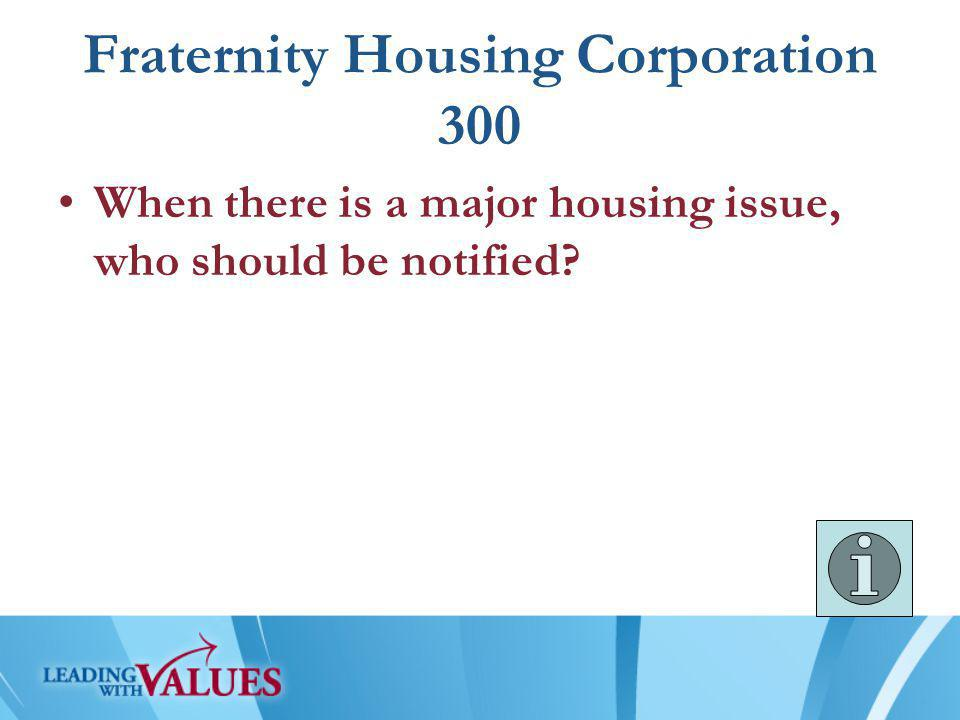 Fraternity Housing Corporation 300 When there is a major housing issue, who should be notified?