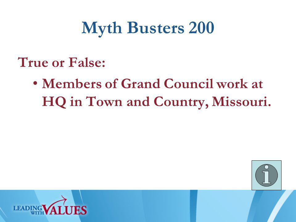 Myth Busters 200 True or False: Members of Grand Council work at HQ in Town and Country, Missouri.