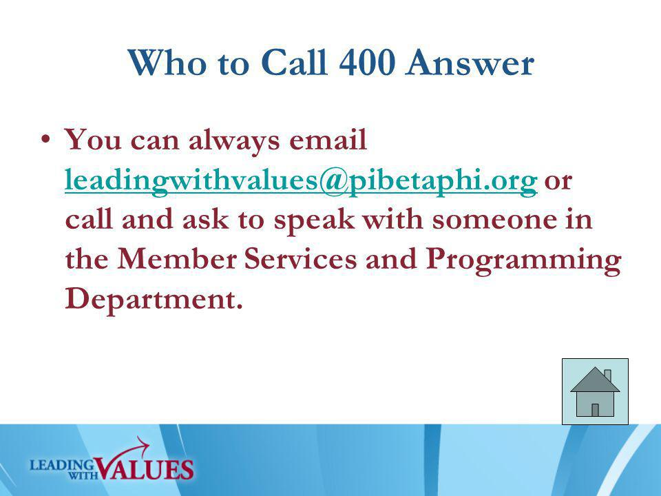 Who to Call 400 Answer You can always email leadingwithvalues@pibetaphi.org or call and ask to speak with someone in the Member Services and Programming Department.