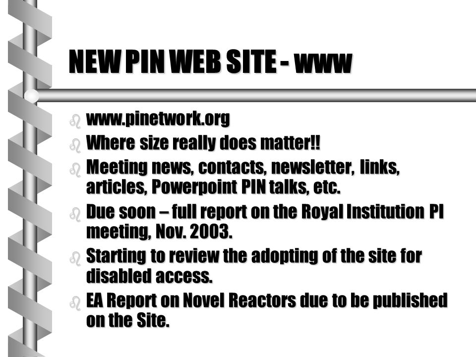NEW PIN WEB SITE - www b www.pinetwork.org b Where size really does matter!! b Meeting news, contacts, newsletter, links, articles, Powerpoint PIN tal