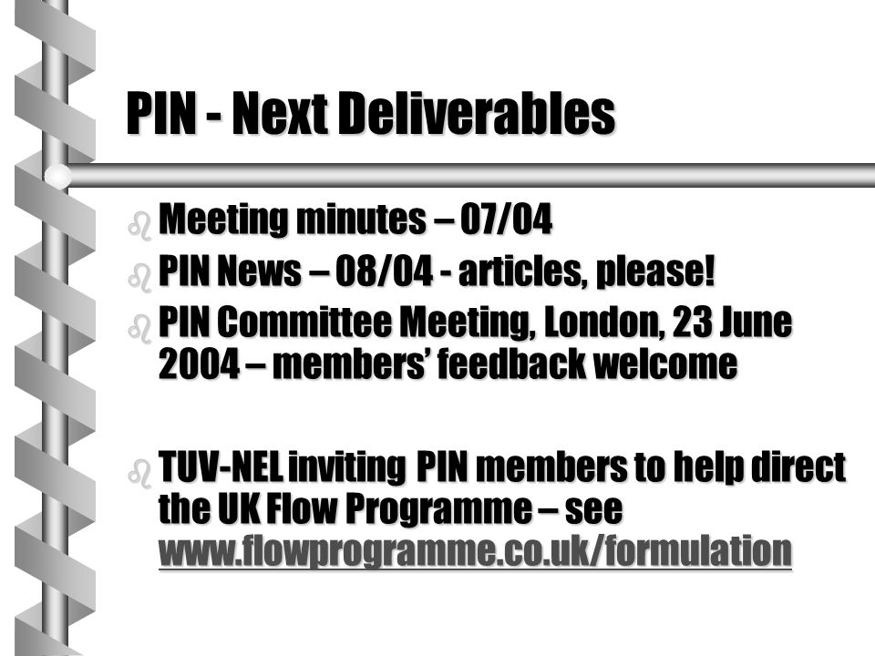 PIN - Next Deliverables b Meeting minutes – 07/04 b PIN News – 08/04 - articles, please.