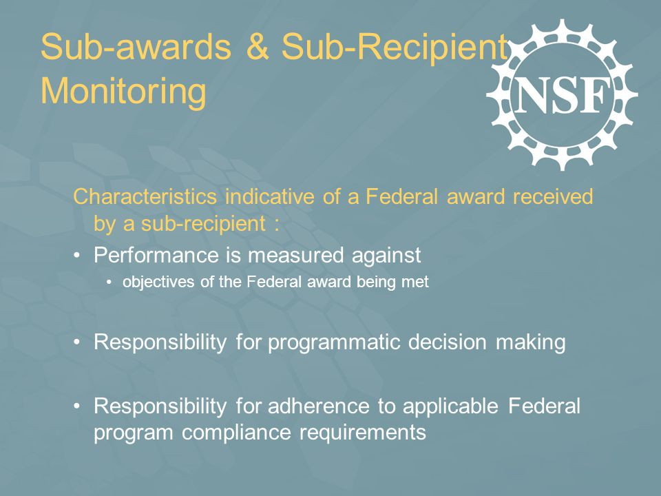 Sub-awards & Sub-Recipient Monitoring Characteristics indicative of a Federal award received by a sub-recipient : Performance is measured against obje
