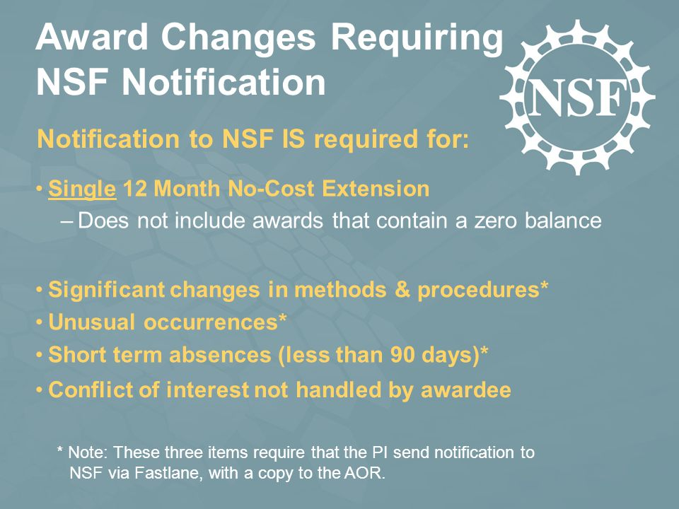 Award Changes Requiring NSF Notification Single 12 Month No-Cost Extension –Does not include awards that contain a zero balance Notification to NSF IS