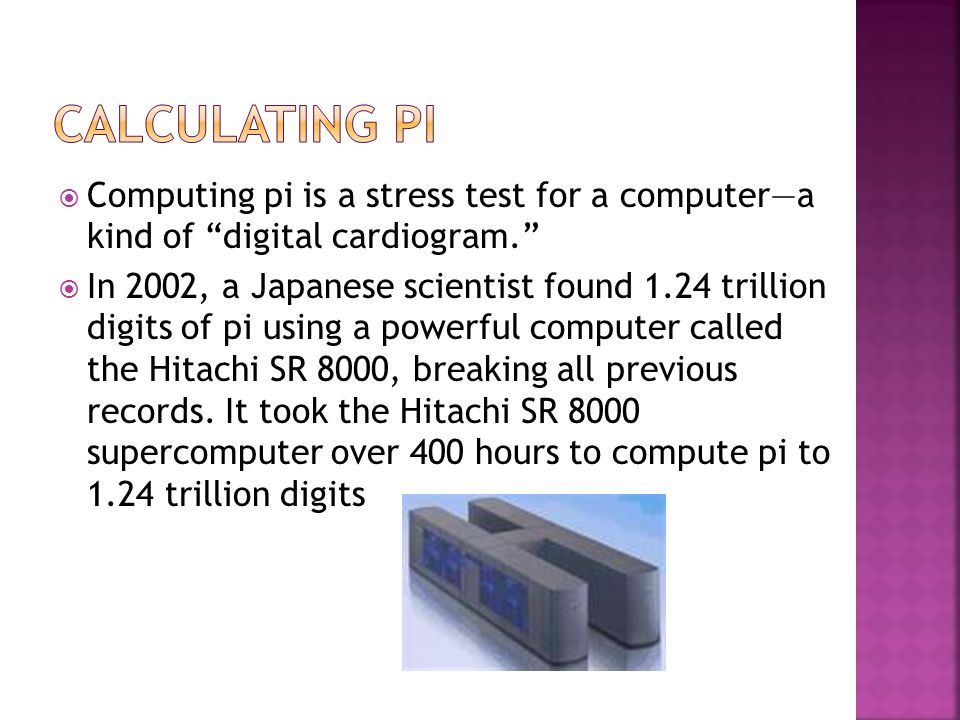 """ Computing pi is a stress test for a computer—a kind of """"digital cardiogram.""""  In 2002, a Japanese scientist found 1.24 trillion digits of pi using"""