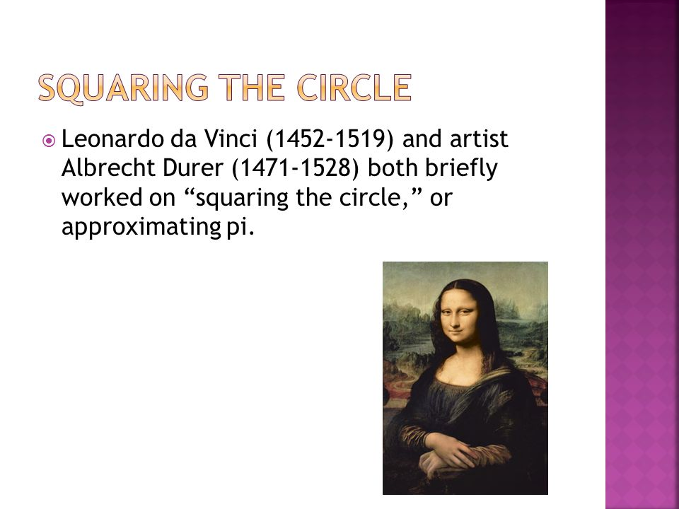 """ Leonardo da Vinci (1452-1519) and artist Albrecht Durer (1471-1528) both briefly worked on """"squaring the circle,"""" or approximating pi."""