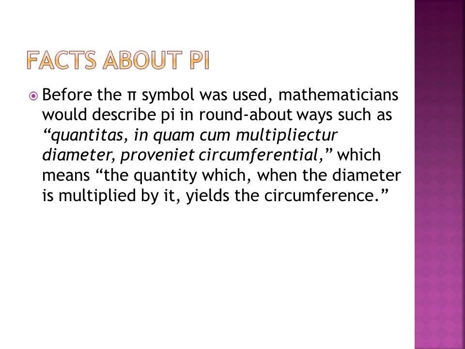 """ Before the π symbol was used, mathematicians would describe pi in round-about ways such as """"quantitas, in quam cum multipliectur diameter, proveniet"""