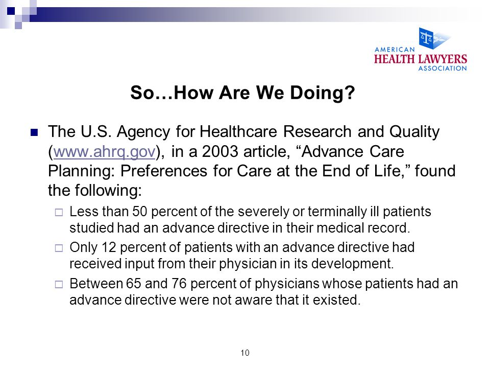 "10 So…How Are We Doing? The U.S. Agency for Healthcare Research and Quality (www.ahrq.gov), in a 2003 article, ""Advance Care Planning: Preferences for"