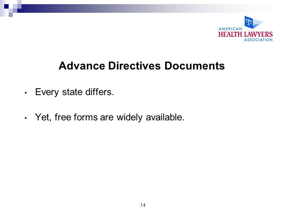 14 Advance Directives Documents Every state differs. Yet, free forms are widely available.