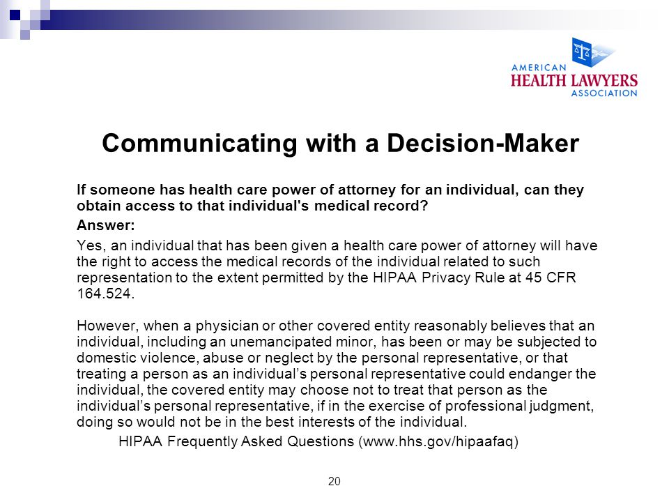 20 Communicating with a Decision-Maker If someone has health care power of attorney for an individual, can they obtain access to that individual's med