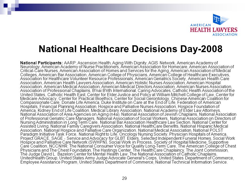 29 National Healthcare Decisions Day-2008 National Participants: AARP; Ascension Health, Aging With Dignity, AGIS Network, American Academy of Neurolo