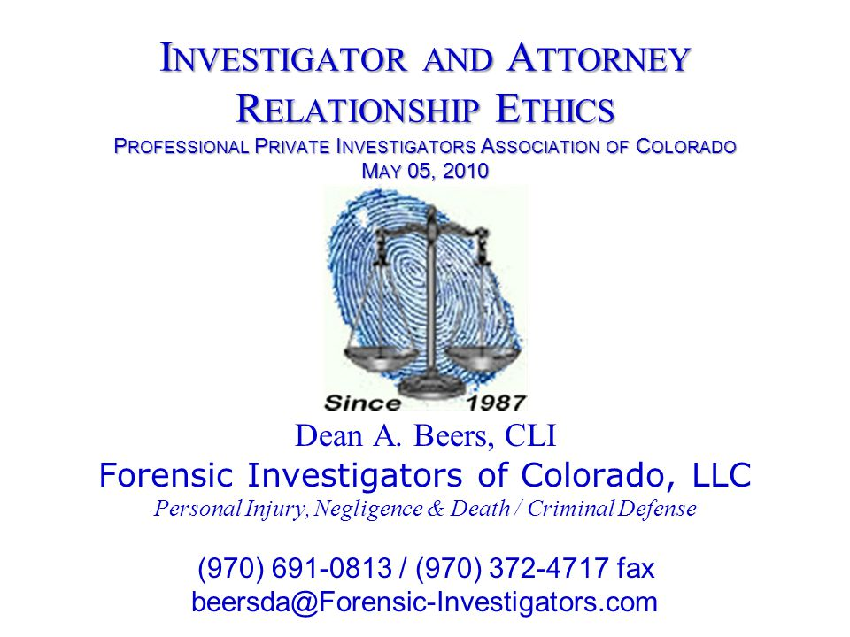 The status of PIs in Colorado It has been decided by a District Court Judge in Colorado that Private Investigators have NO ethics requirements because we are not licensed.
