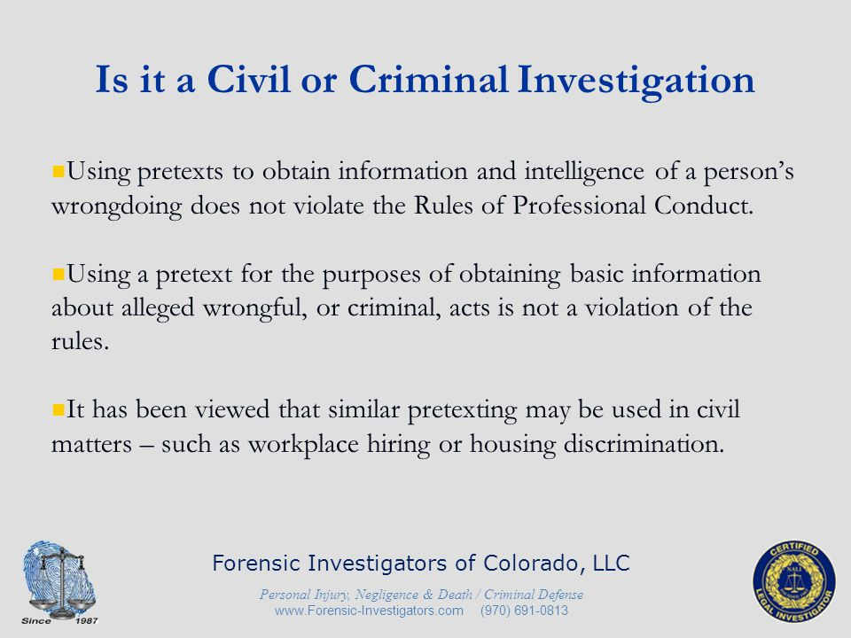 Is it a Civil or Criminal Investigation 'Secret Shoppers' has also been a long held acceptable practice and does not constitute any material representation on the part of the investigator or the facts.