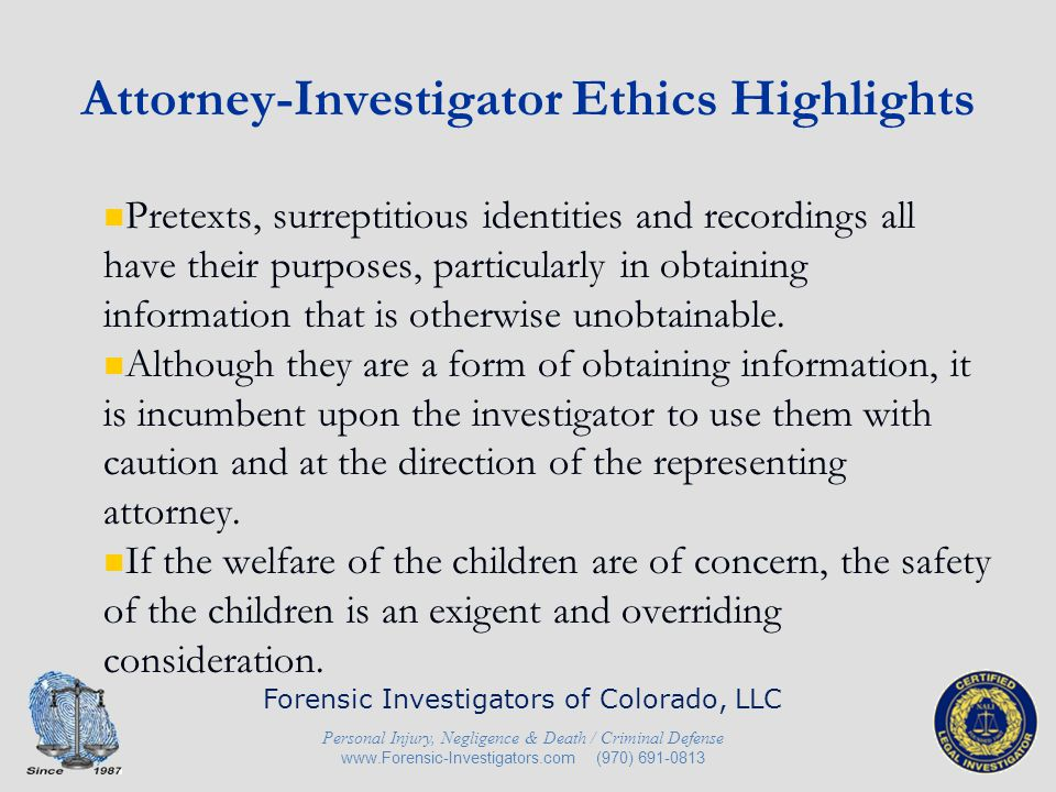 Attorney-Investigator Ethics Highlights An invasion of privacy occurs when a person encroaches upon the place of solitude or seclusion, and such encroachment is highly offensive to the reasonable person.