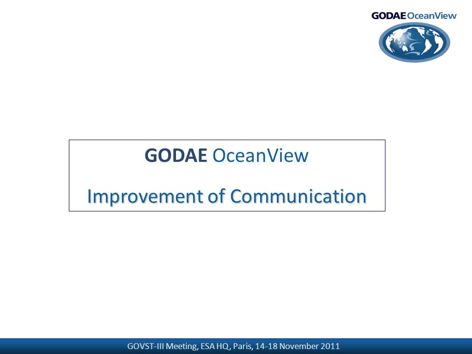 GOVST-III Meeting, ESA HQ, Paris, 14-18 November 2011 GODAE OceanView Improvement of Communication