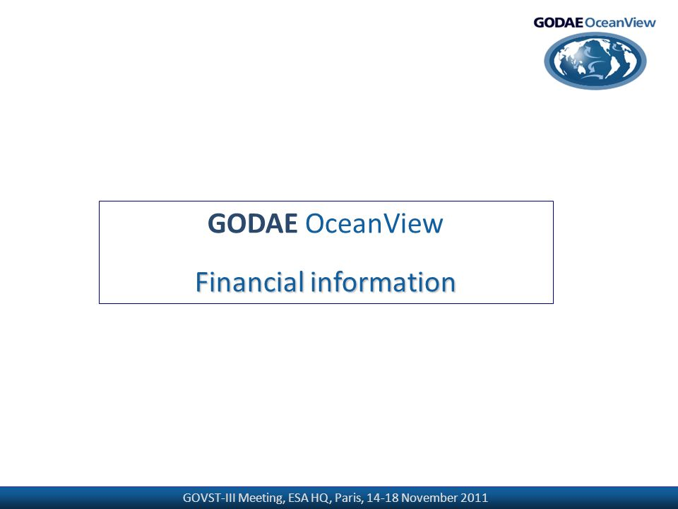 GOVST-III Meeting, ESA HQ, Paris, 14-18 November 2011 GODAE OceanView Financial information