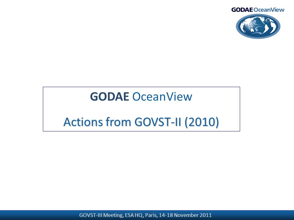 GOVST-III Meeting, ESA HQ, Paris, 14-18 November 2011 GODAE OceanView Actions from GOVST-II (2010)