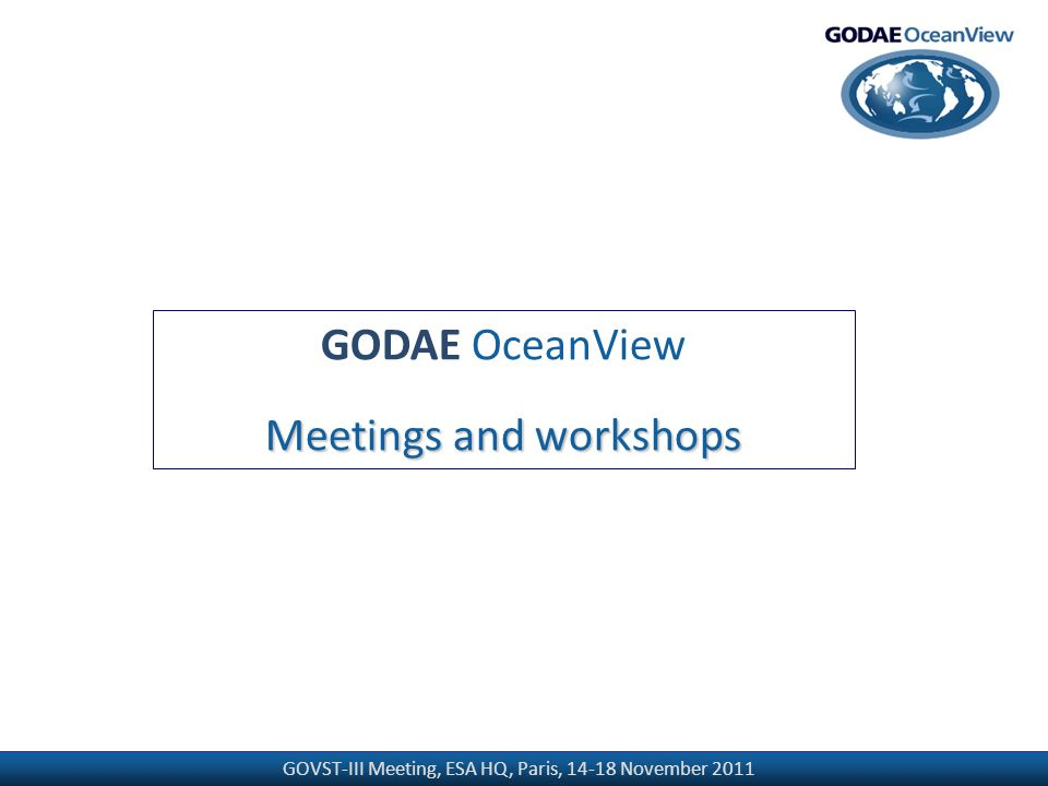 GOVST-III Meeting, ESA HQ, Paris, 14-18 November 2011 GODAE OceanView Meetings and workshops