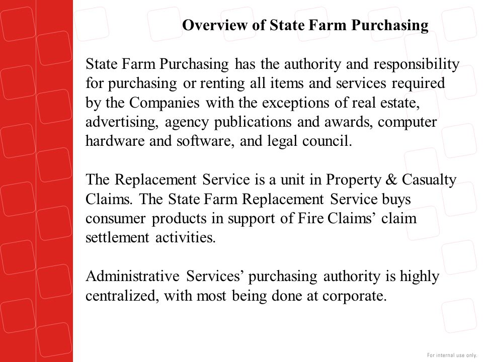 Overview of State Farm Purchasing State Farm Purchasing has the authority and responsibility for purchasing or renting all items and services required