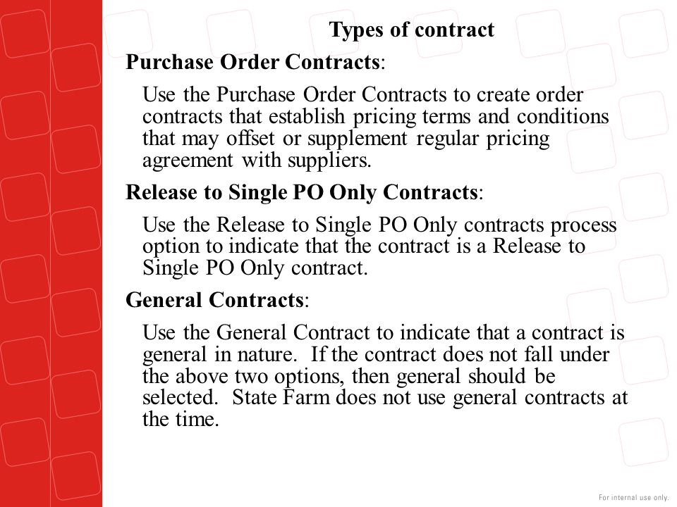 Types of contract Purchase Order Contracts: Use the Purchase Order Contracts to create order contracts that establish pricing terms and conditions tha
