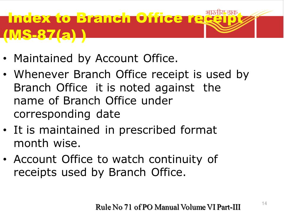 14 Index to Branch Office receipt (MS-87(a) ) Maintained by Account Office. Whenever Branch Office receipt is used by Branch Office it is noted agains