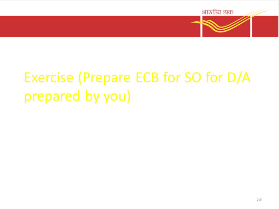 Exercise (Prepare ECB for SO for D/A prepared by you) 36