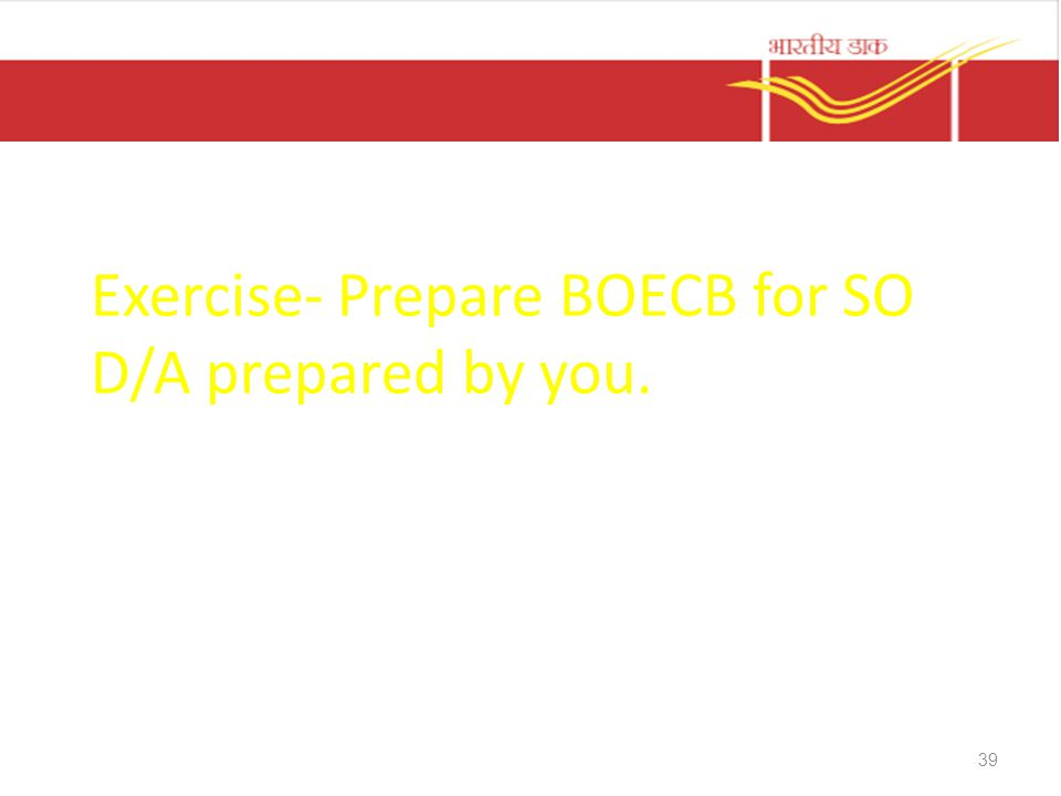 Exercise- Prepare BOECB for SO D/A prepared by you. 39