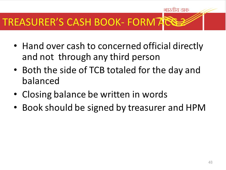 TREASURER'S CASH BOOK- FORM ACG 2 Hand over cash to concerned official directly and not through any third person Both the side of TCB totaled for the