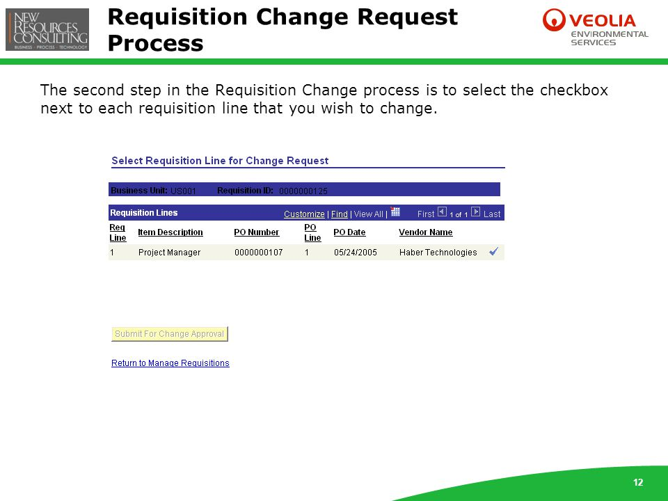12 Requisition Change Request Process The second step in the Requisition Change process is to select the checkbox next to each requisition line that you wish to change.