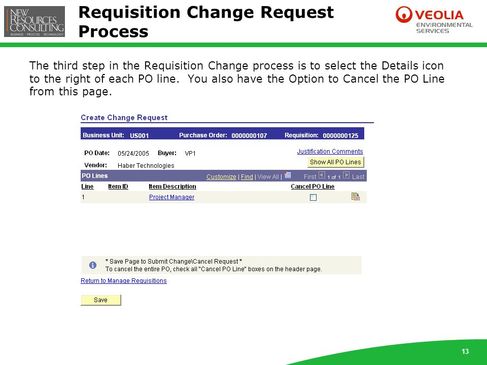 13 Requisition Change Request Process The third step in the Requisition Change process is to select the Details icon to the right of each PO line.