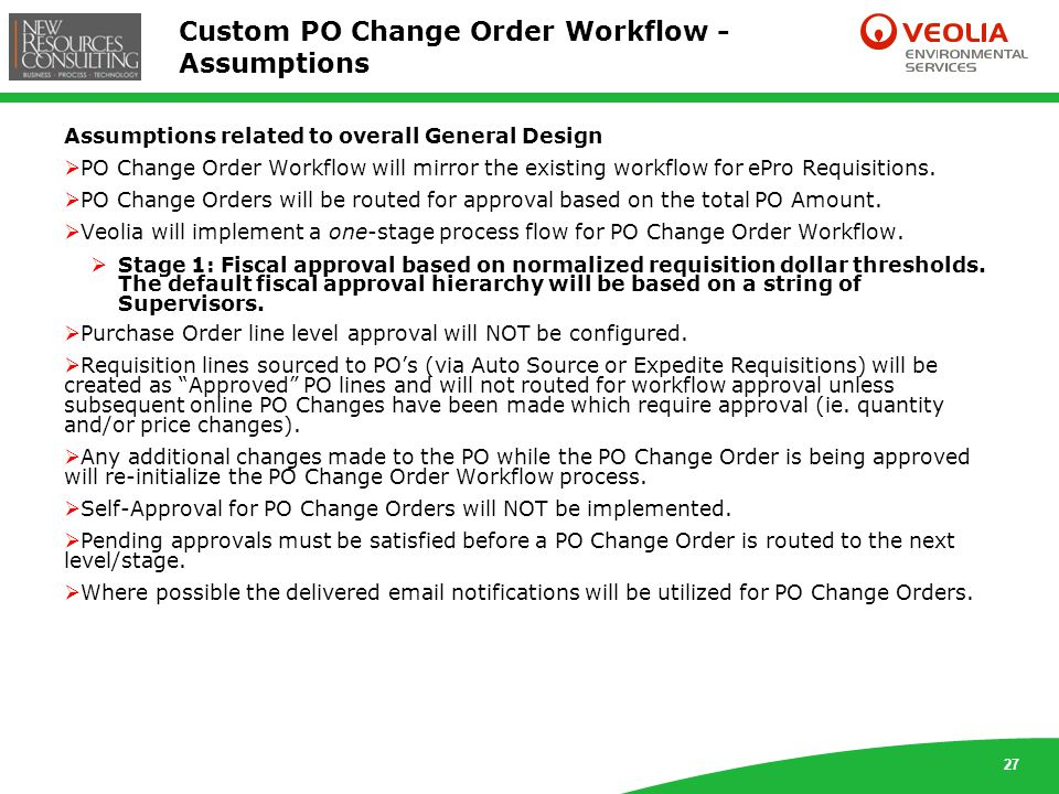 27 Custom PO Change Order Workflow - Assumptions Assumptions related to overall General Design  PO Change Order Workflow will mirror the existing workflow for ePro Requisitions.