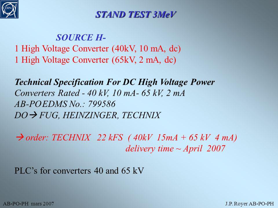 AB-PO-PH mars 2007J.P. Royer AB-PO-PH STAND TEST 3MeV SOURCE H- 1 High Voltage Converter (40kV, 10 mA, dc) 1 High Voltage Converter (65kV, 2 mA, dc) T