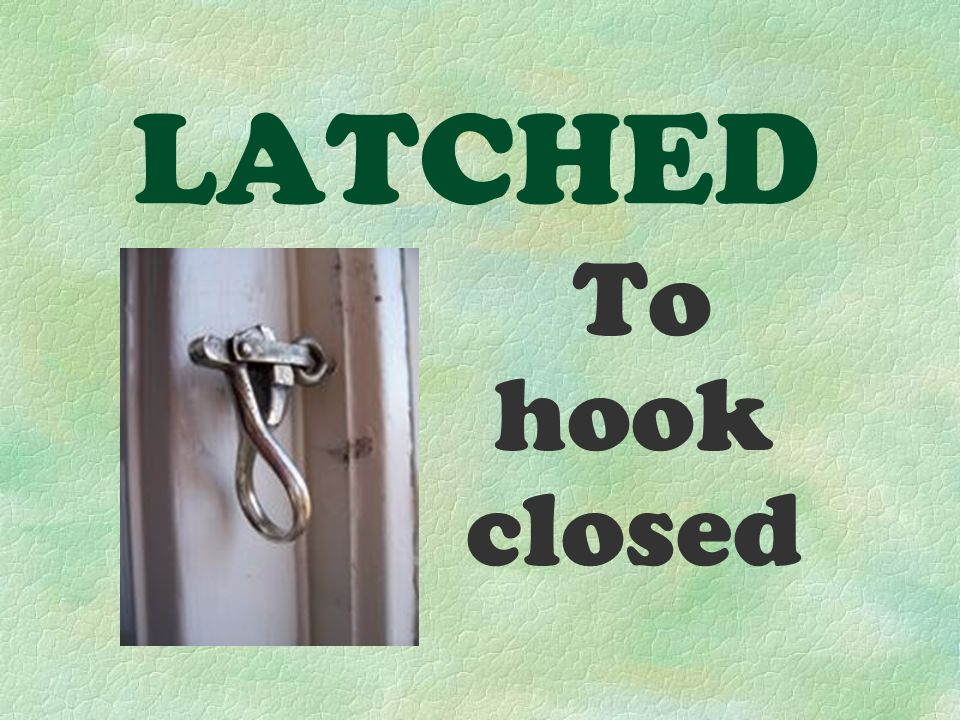 LATCHED To hook closed