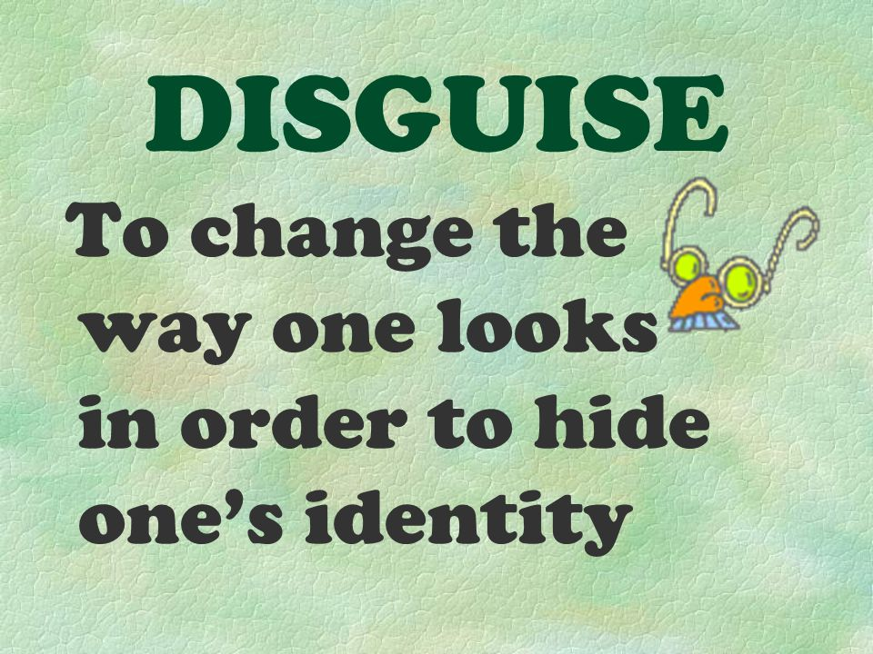 DISGUISE To change the way one looks in order to hide one's identity