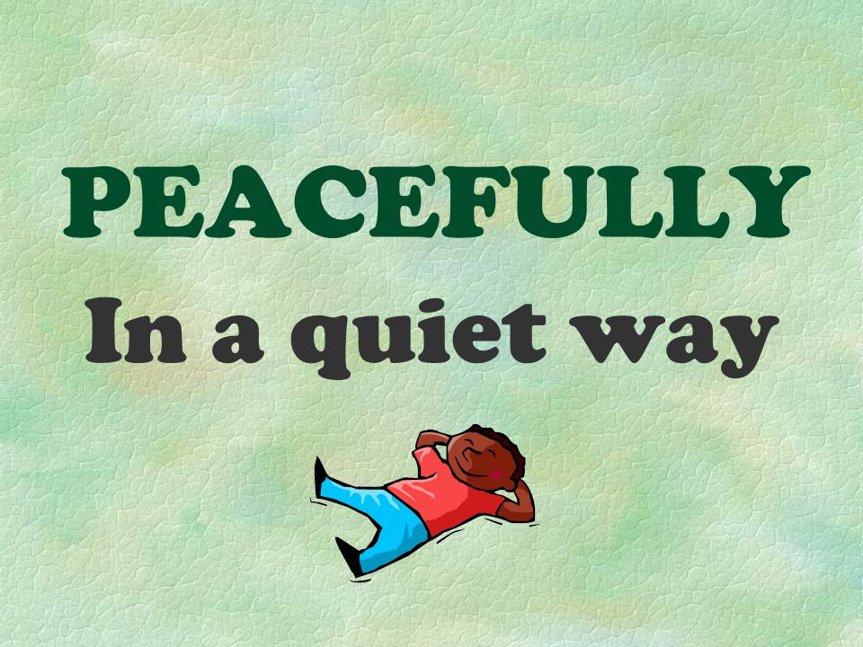 PEACEFULLY In a quiet way