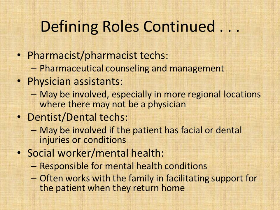 Defining Roles Continued... Pharmacist/pharmacist techs: – Pharmaceutical counseling and management Physician assistants: – May be involved, especiall
