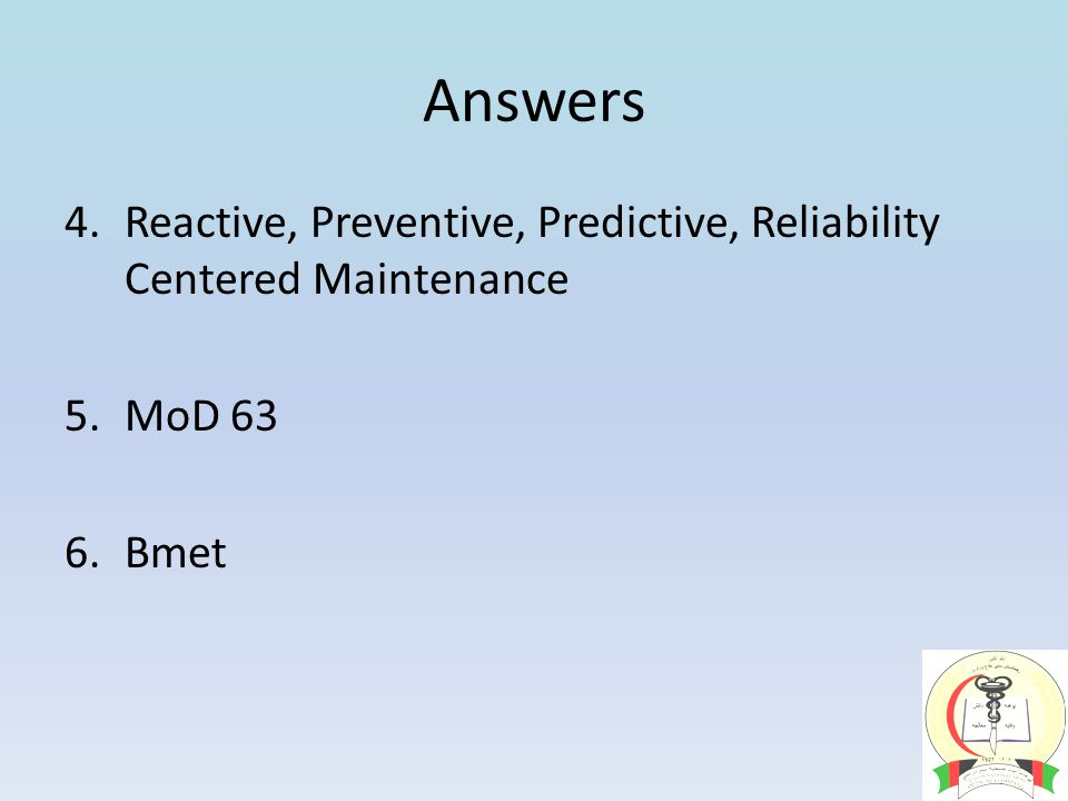 Answers 4.Reactive, Preventive, Predictive, Reliability Centered Maintenance 5.MoD 63 6.Bmet