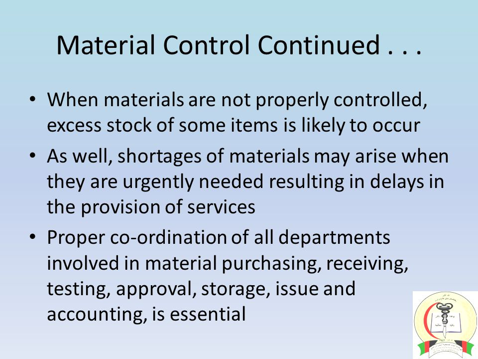 Material Control Continued... When materials are not properly controlled, excess stock of some items is likely to occur As well, shortages of material