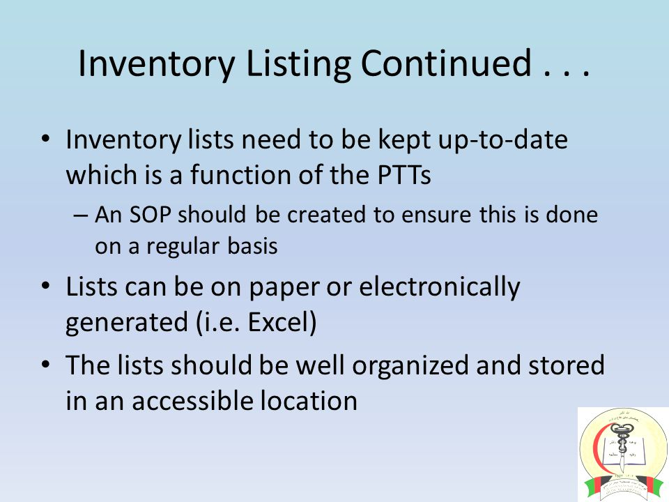 Inventory Listing Continued... Inventory lists need to be kept up-to-date which is a function of the PTTs – An SOP should be created to ensure this is