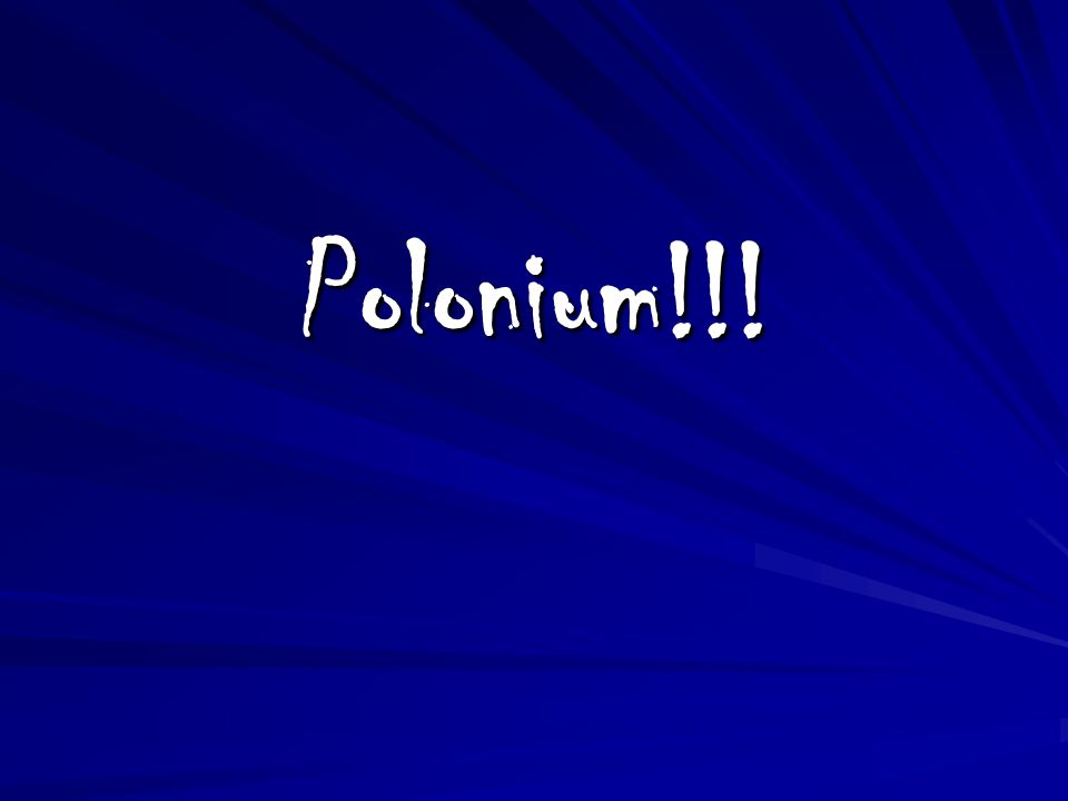 Polonium!!!