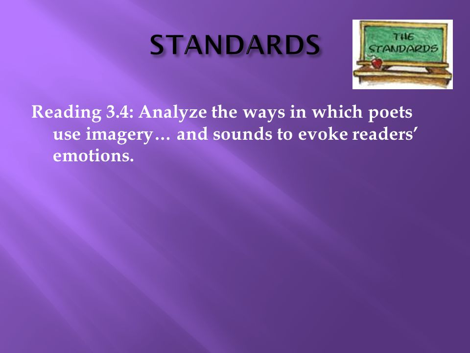 STANDARDS Reading 3.4: Analyze the ways in which poets use imagery… and sounds to evoke readers' emotions.