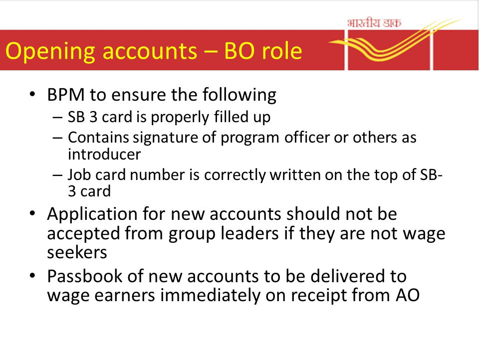 Opening accounts – BO role BPM to ensure the following – SB 3 card is properly filled up – Contains signature of program officer or others as introduc