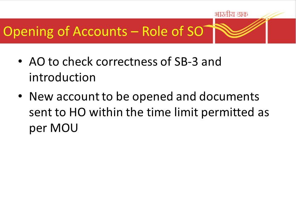 Opening of Accounts – Role of SO AO to check correctness of SB-3 and introduction New account to be opened and documents sent to HO within the time limit permitted as per MOU