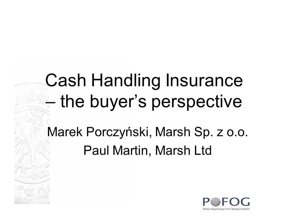 Cash Handling Insurance – the buyer's perspective Marek Porczyński, Marsh Sp.