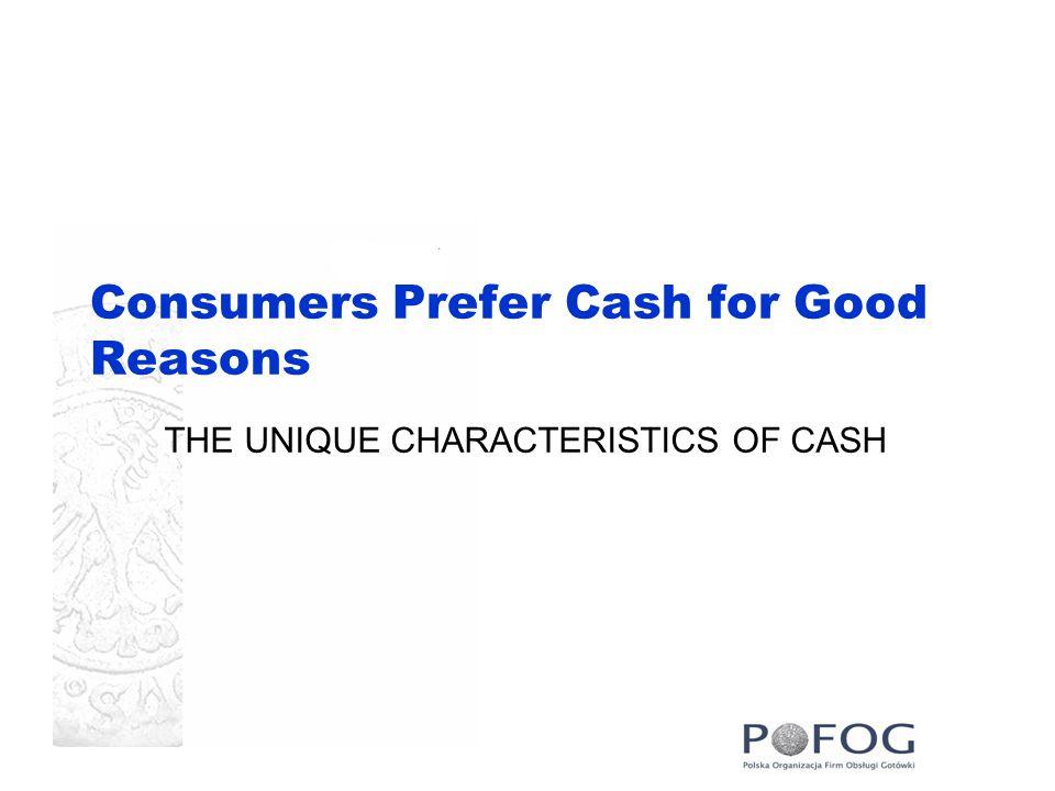 Consumers Prefer Cash for Good Reasons THE UNIQUE CHARACTERISTICS OF CASH