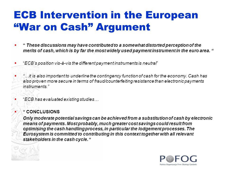 ECB Intervention in the European War on Cash Argument  These discussions may have contributed to a somewhat distorted perception of the merits of cash, which is by far the most widely used payment instrument in the euro area.